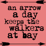 An Arrow a Day, Keeps The Walkers At Bay