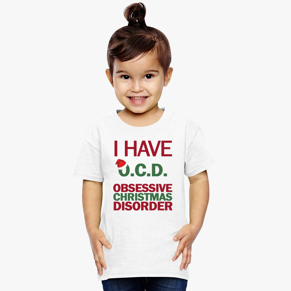 I Have O.C.D. Obsessive Christmas Disorder Toddler T-shirt ...