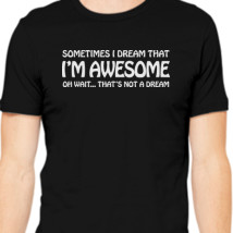Sometimes I Dream I/'m Awesome That/'s Not A Dream Mens T-Shirt