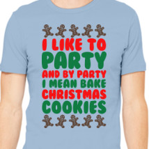 1e4586c6 I Like To Party And By Party I Mean Bake Christmas Cookies Men's T-shirt