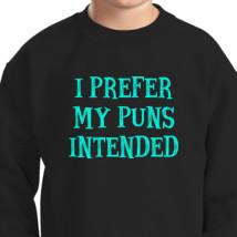 I Prefer My Pun Intended Kids Sweatshirt - Kidozi com